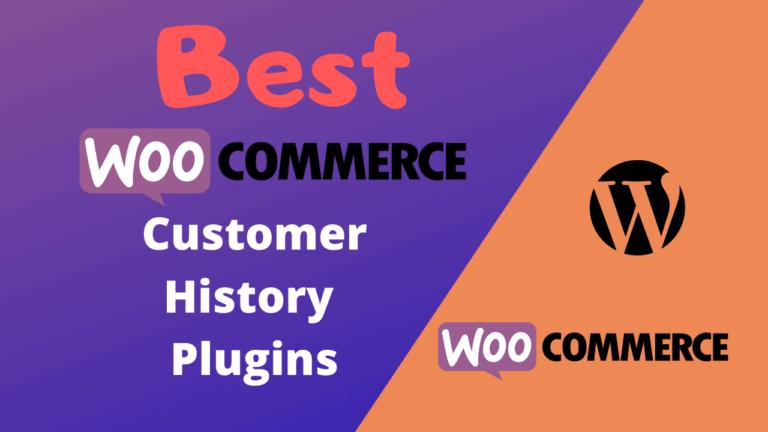 Best WooCommerce Customer History Plugins (Free & Paid)