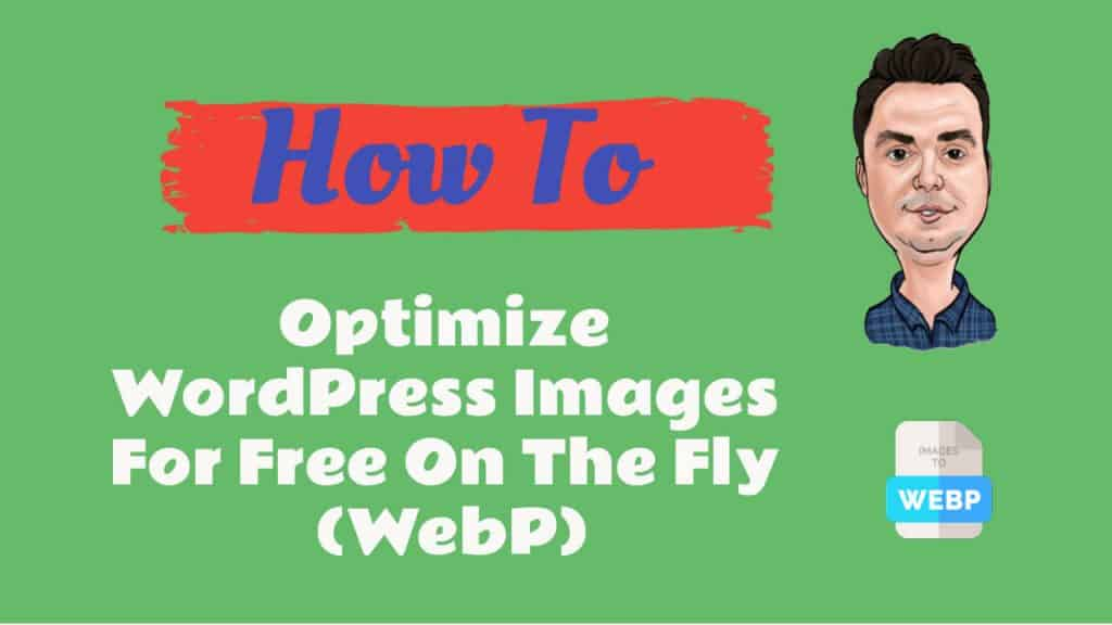 How To Optimize WordPress Images For Free On The Fly (WebP)